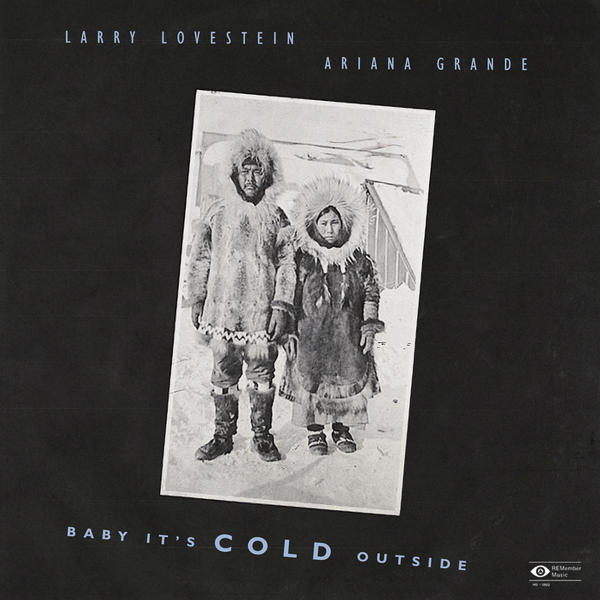 Larry Lovestein & Ariana Grande - Baby, It's Cold Outside