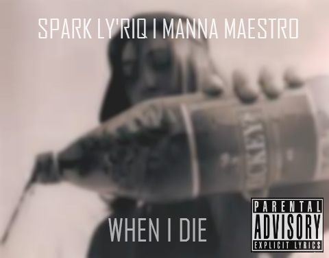 Spark Ly'riq - When I Die (feat. Manna Maestro)
