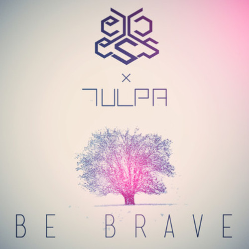 eXcess & Tülpa - Be Brave