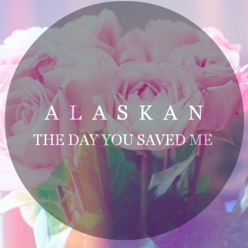 Alaskan - The Day You Saved Me