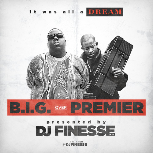 DJ Finesse – It Was All A Dream - B.I.G. Over Premier