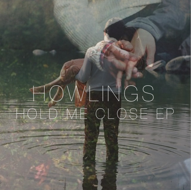 Howlings - Hold Me Close