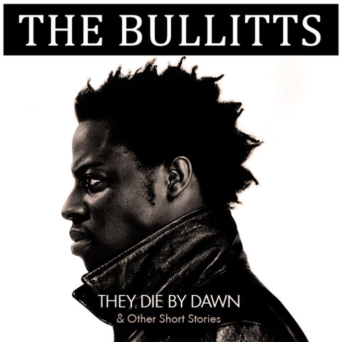 The Bullitts - They Die By Dawn & Other Stories