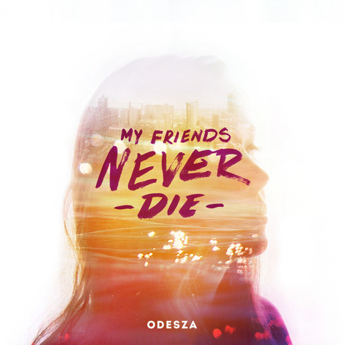 Odesza - My Friends Never Die