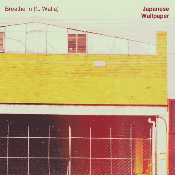 Japanese Wallpaper - Breathe In (feat. Wafia)