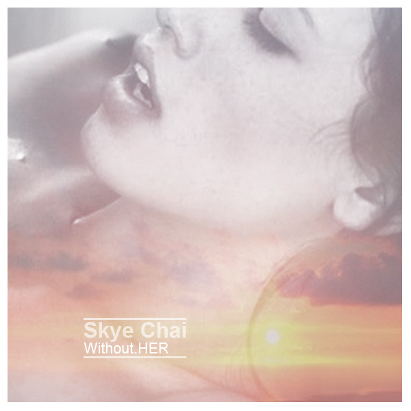 Skye Chai - Without.HER