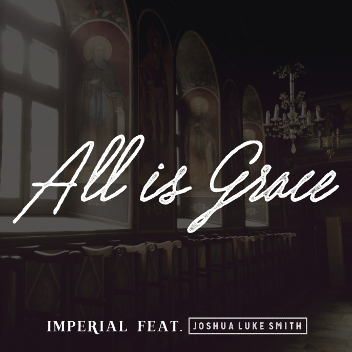 Imperial - All Is Grace (feat. Joshua Luke Smith)